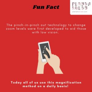 A red background with a heading Fun fact. At the centre is an illustration of a pair of hands holding a mobile device and pinching out with the thumb and forefinger of the right hand.The following text surrounds the centre illustration- The pinch-in-pinch out technology to change zoom levels were first developed to aid those with low vision. Today all of us use this magnification method on a daily basis! At the top right is the logo of planet abled.